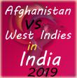 Afghanistan Vs West Indies in India 2019